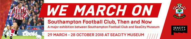we march on exhibition, southampton foodball club exhibition, citysea museum southampton, southampton fc