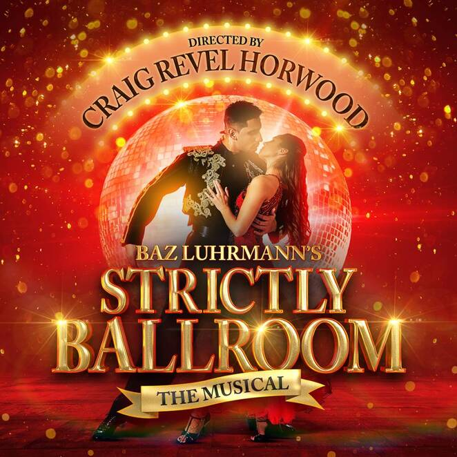 Strictly Ballroom the musical, UK tour, Wolverhampton Grand Theatre, Craig Revel horwood